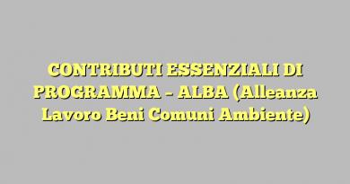 CONTRIBUTI ESSENZIALI DI PROGRAMMA – ALBA (Alleanza Lavoro Beni Comuni Ambiente)