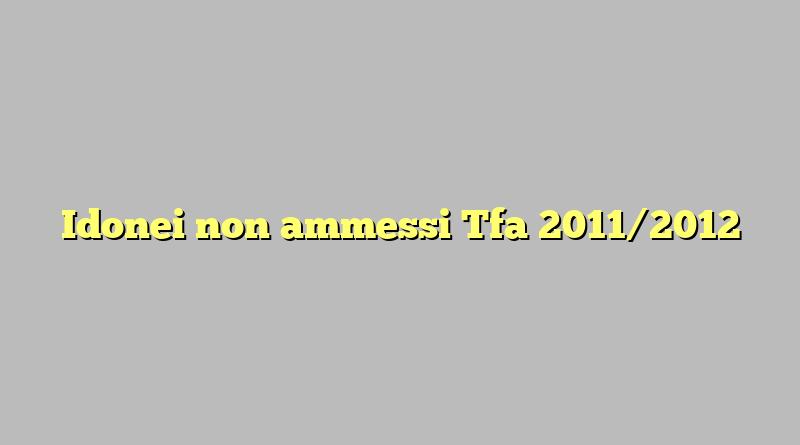 Idonei non ammessi Tfa 2011/2012