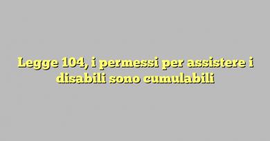 Legge 104, i permessi per assistere i disabili sono cumulabili