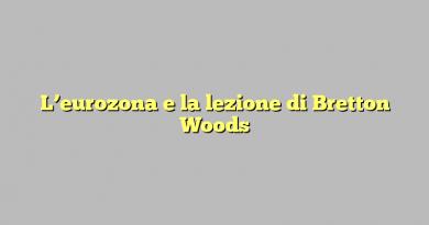 L'eurozona e la lezione di Bretton Woods