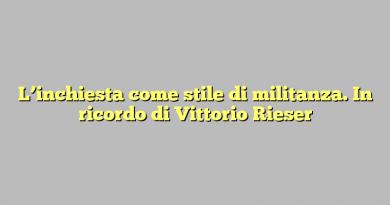 L'inchiesta come stile di militanza. In ricordo di Vittorio Rieser