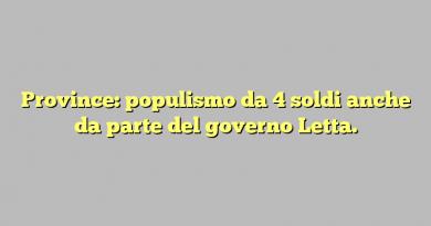 Province: populismo da 4 soldi anche da parte del governo Letta.