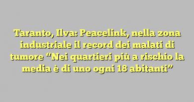 """Taranto, Ilva: Peacelink, nella zona industriale il record dei malati di tumore """"Nei quartieri più a rischio la media è di uno ogni 18 abitanti"""""""