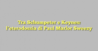 Tra Schumpeter e Keynes: l'eterodossia di Paul Marlor Sweezy
