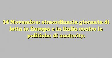 14 Novembre: straordinaria giornata di lotta in Europa e in Italia contro le politiche di austerity.
