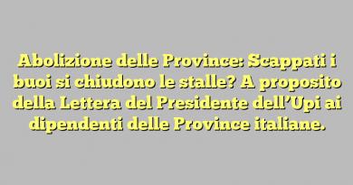 Abolizione delle Province: Scappati i buoi si chiudono le stalle? A proposito della Lettera del Presidente dell'Upi ai dipendenti delle Province italiane.