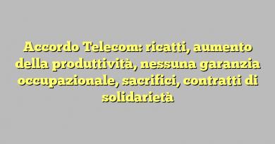 Accordo Telecom: ricatti, aumento della produttività, nessuna garanzia occupazionale, sacrifici, contratti di solidarietà