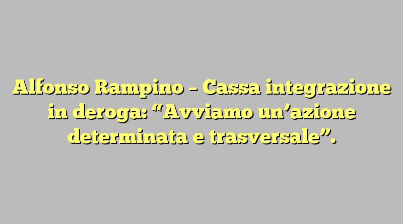 """Alfonso Rampino – Cassa integrazione in deroga: """"Avviamo un'azione determinata e trasversale""""."""