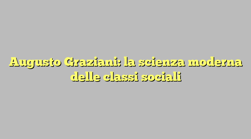 Augusto Graziani: la scienza moderna delle classi sociali