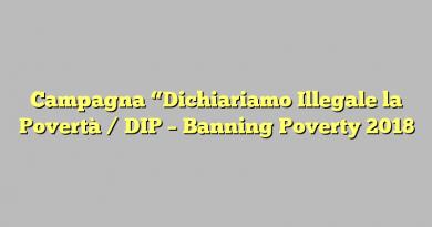 """Campagna """"Dichiariamo Illegale la Povertà / DIP – Banning Poverty 2018″"""