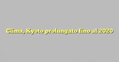 Clima, Kyoto prolungato fino al 2020