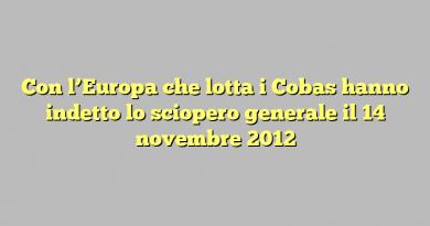 Con l'Europa che lotta i Cobas hanno indetto lo sciopero generale il 14 novembre 2012