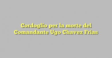 Cordoglio per la morte del Comandante Ugo Chavez Frias