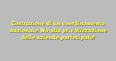 Costruzione di un coordinamento nazionale: No alla privatizzazione delle aziende partecipate!