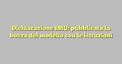 Dichiarazione IMU: pubblicata la bozza del modello con le istruzioni