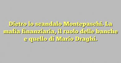 Dietro lo scandalo Montepaschi. La mafia finanziaria, il ruolo delle banche e quello di Mario Draghi.