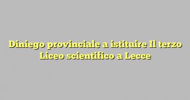 Diniego provinciale a istituire  Il terzo  Liceo scientifico a Lecce