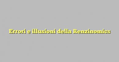 Errori e illusioni della Renzinomics