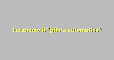 """Fermiamo il """"pilota automatico"""""""
