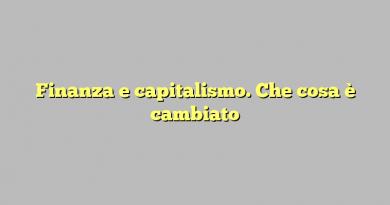 Finanza e capitalismo. Che cosa è cambiato