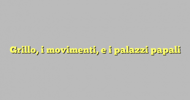 Grillo, i movimenti, e i palazzi papali