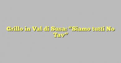 """Grillo in Val di Susa: """"Siamo tutti No Tav"""""""