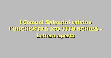I Comuni Salentini salvino l'ORCHESTRA ICO TITO SCHIPA – Lettera aperta