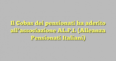 Il Cobas dei pensionati ha aderito all'associazione AL.P.I. (Alleanza Pensionati Italiani)