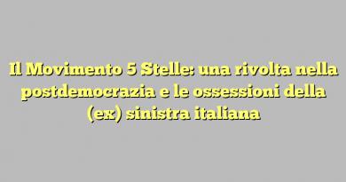 Il Movimento 5 Stelle: una rivolta nella postdemocrazia e le ossessioni della (ex) sinistra italiana