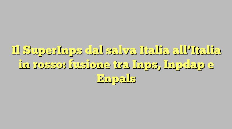 Il SuperInps dal salva Italia all\'Italia in rosso: fusione ...