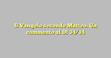 Il Vangelo secondo Matteo. Un commento al Dl 34/14