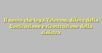 Il nesso che lega Telecom, difesa della Costituzione e ricostruzione della sinistra