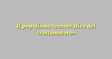 Il populismo tecnocratico del «rottamatore»