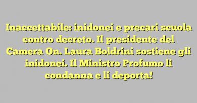 Inaccettabile: inidonei e precari scuola contro decreto. Il presidente del Camera On. Laura Boldrini sostiene gli inidonei. Il Ministro Profumo li condanna e li deporta!