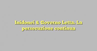Inidonei & Governo Letta. La persecuzione continua