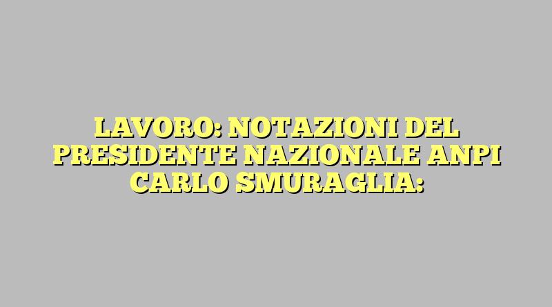 LAVORO: NOTAZIONI DEL PRESIDENTE NAZIONALE ANPI CARLO SMURAGLIA: