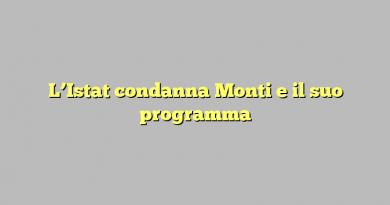 L'Istat condanna Monti e il suo programma