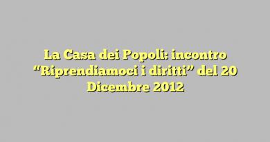 """La Casa dei Popoli: incontro """"Riprendiamoci i diritti"""" del 20 Dicembre 2012"""
