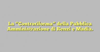 """La """"Controriforma"""" della Pubblica Amministrazione di  Renzi e Madia."""