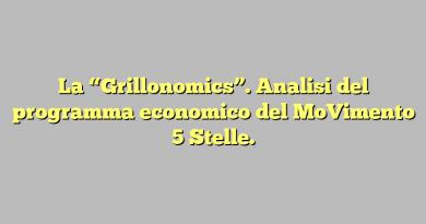 """La """"Grillonomics"""". Analisi del programma economico del MoVimento 5 Stelle."""