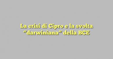 """La crisi di Cipro e la svolta """"darwiniana"""" della BCE"""