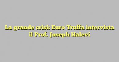 La grande crisi: Euro Truffa intervista il Prof. Joseph Halevi