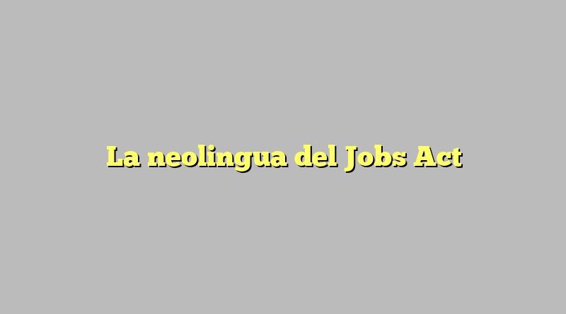 La neolingua del Jobs Act