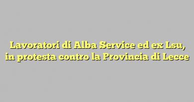 Lavoratori di Alba Service ed ex Lsu, in protesta contro la Provincia di Lecce