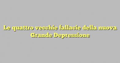 Le quattro vecchie fallacie della nuova Grande Depressione
