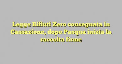 Legge Rifiuti Zero consegnata in Cassazione, dopo Pasqua inizia la raccolta firme