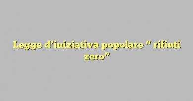 """Legge d'iniziativa popolare """" rifiuti zero"""""""