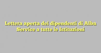 Lettera aperta dei dipendenti di Alba Service a tutte le Istituzioni