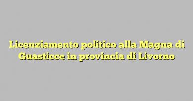 Licenziamento politico alla Magna di Guasticce in provincia di Livorno