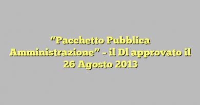 """""""Pacchetto Pubblica Amministrazione"""" – il Dl approvato il 26 Agosto 2013"""